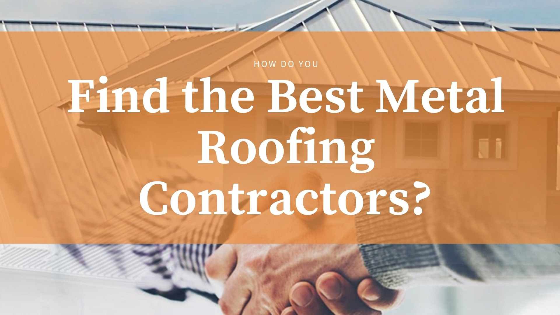 How Do You Find the Best Metal Roofing Contractors?